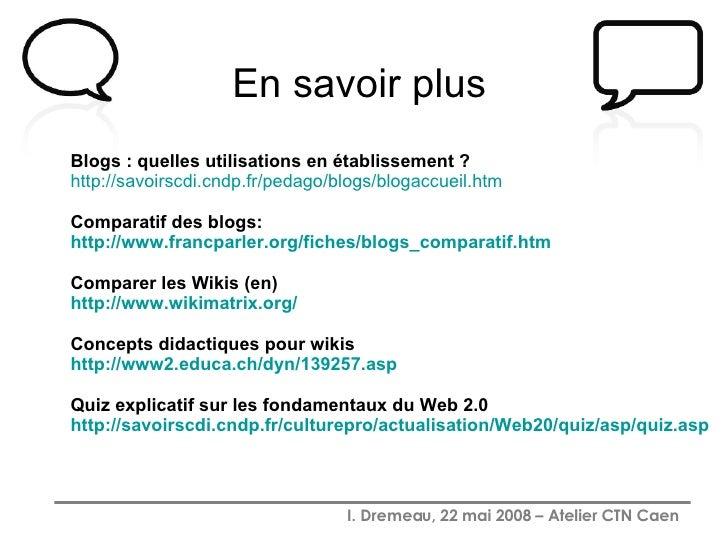 En savoir plus   Blogs : quelles utilisations en établissement ?  http://savoirscdi.cndp.fr/pedago/blogs/blogaccueil.htm ...