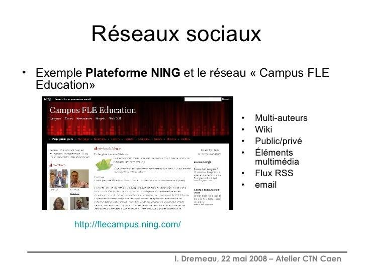 Réseaux sociaux  <ul><li>Exemple  Plateforme NING  et le réseau « Campus FLE Education» </li></ul><ul><li>Multi-auteurs </...