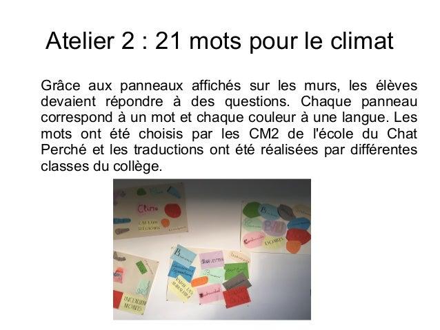 Atelier 2 : 21 mots pour le climat Grâce aux panneaux affichés sur les murs, les élèves devaient répondre à des questions....
