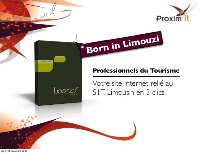 Professionnels du Tourisme Votre site Internet relié au S.I.T. Limousin en 3 clics Born in Limouzi jeudi 18 novembre 2010