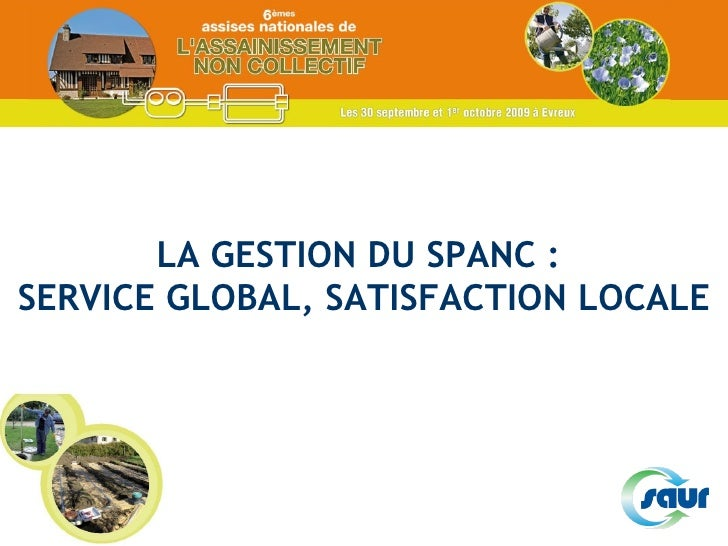 LA GESTION DU SPANC :  SERVICE GLOBAL, SATISFACTION LOCALE