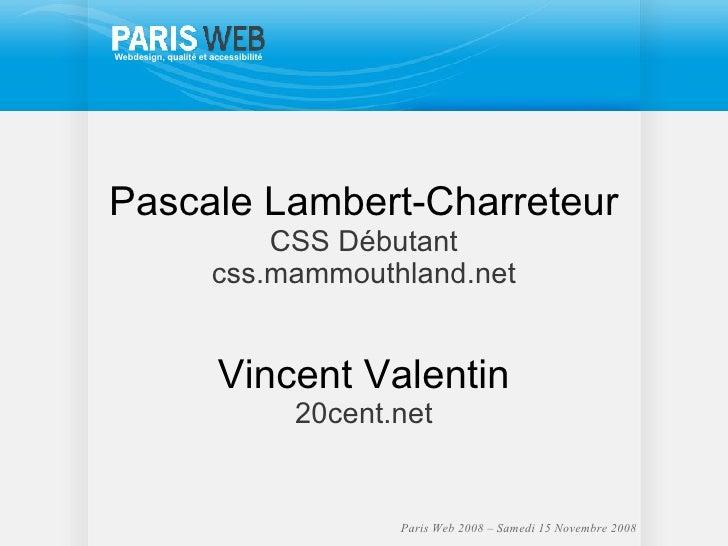 <ul><ul><li>Pascale Lambert-Charreteur </li></ul></ul><ul><ul><li>CSS Débutant </li></ul></ul><ul><ul><li>css.mammouthland...