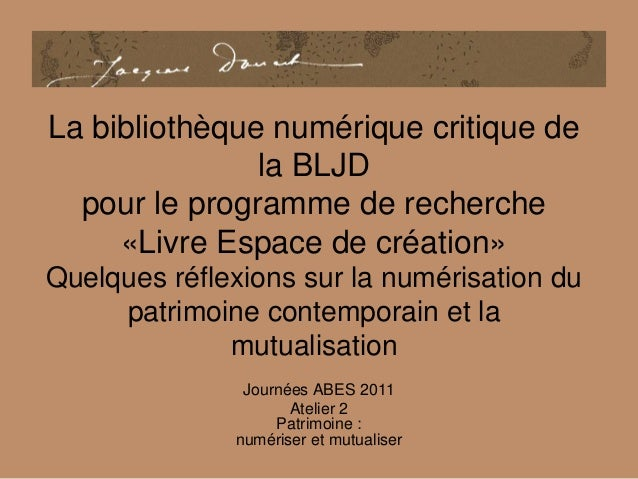 La bibliothèque numérique critique de la BLJD pour le programme de recherche «Livre Espace de création» Quelques réflexion...