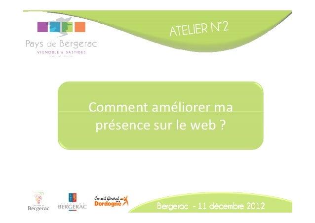 Comment améliorer ma présence sur le web ?          Bergerac - 11 décembre 2012