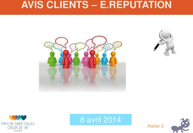 AVIS CLIENTS – E.REPUTATION 8 avril 2014 Atelier 2