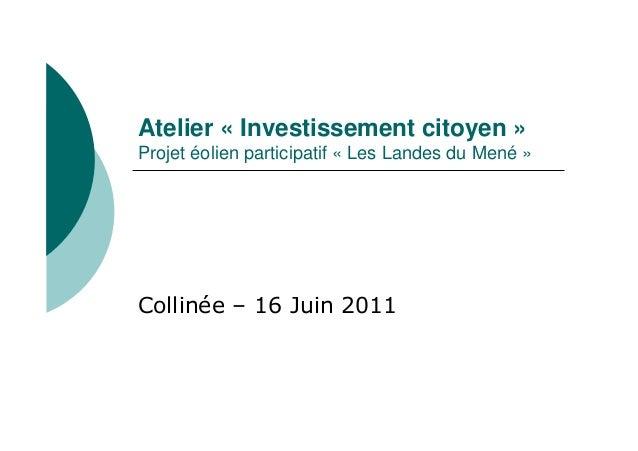 Atelier « Investissement citoyen » Projet éolien participatif « Les Landes du Mené » Collinée – 16 Juin 2011