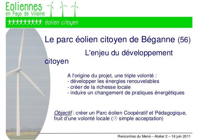 Le parc éolien citoyen de Béganne (56) L'enjeu du développement citoyen A l'origine du projet, une triple volonté : - déve...