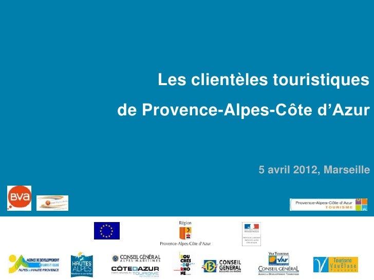 Les clientèles touristiquesde Provence-Alpes-Côte d'Azur                5 avril 2012, Marseille