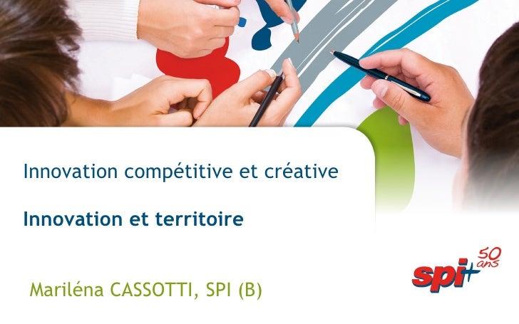 Innovation compétitive et créative Innovation et territoire Mariléna CASSOTTI, SPI (B)