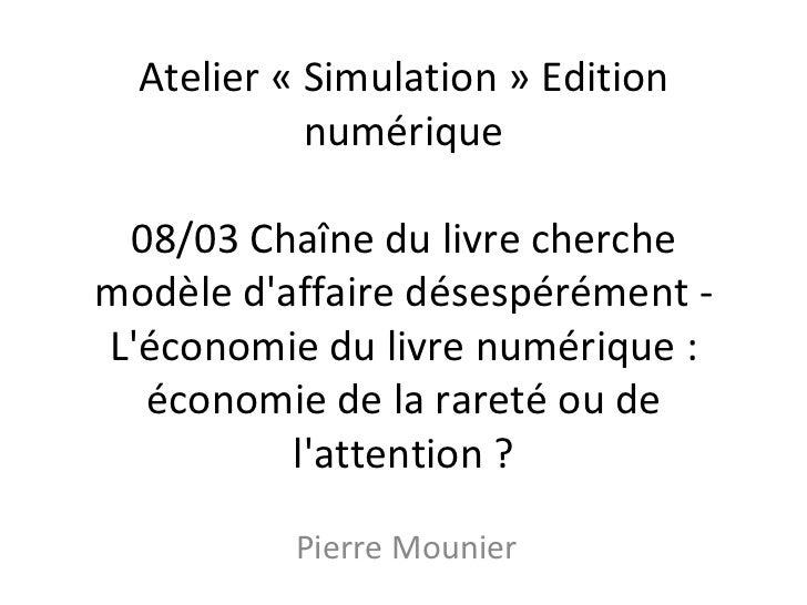 Atelier « Simulation » Edition            numérique 08/03 Chaîne du livre cherchemodèle daffaire désespérément -Léconomie ...