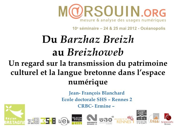 10e séminaire – 24 & 25 mai 2012 - Océanopolis         Du Barzhaz Breizh          au BreizhowebUn regard sur la transmissi...