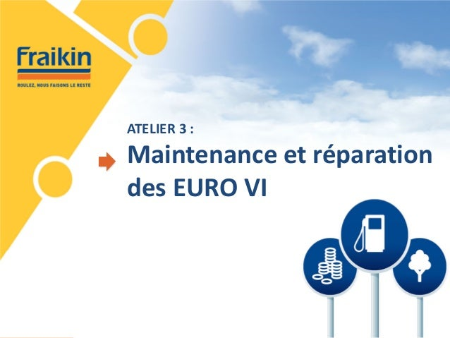 ATELIER 3 : Maintenance et réparation des EURO VI