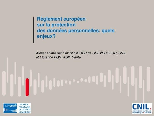Règlement européen sur la protection des données personnelles: quels enjeux? Atelier animé par Erik BOUCHER de CREVECOEUR,...