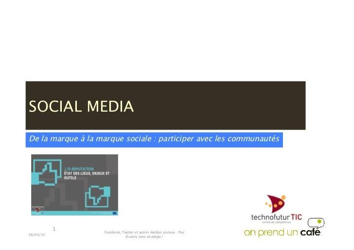 SOCIAL MEDIADe la marque à la marque sociale : participer avec les communautés            1                    Facebook, T...