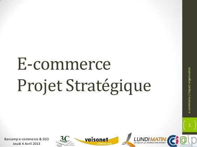 E-commerce                           e-commerce / impact-organisation      Projet Stratégique                             ...