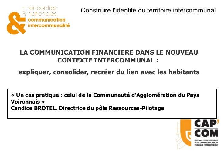 LA COMMUNICATION FINANCIERE DANS LE NOUVEAU CONTEXTE INTERCOMMUNAL :  expliquer, consolider, recréer du lien avec les habi...