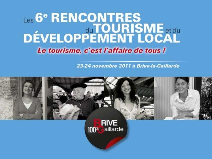 Bienvenus aux 6èmes Rencontres du Tourisme et           du Développement Local