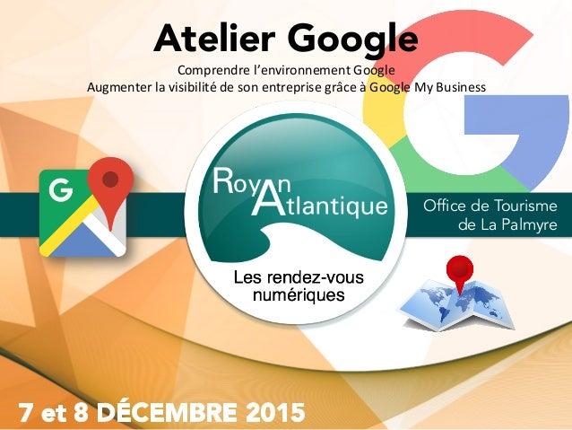 Atelier Google Office de Tourisme de La Palmyre Comprendrel'environnementGoogle Augmenterlavisibilitédesonentrepri...