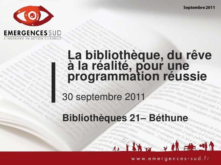 Septembre 2011<br />La bibliothèque, du rêve à la réalité, pour une programmation réussie<br />30 septembre 2011<br />Bibl...