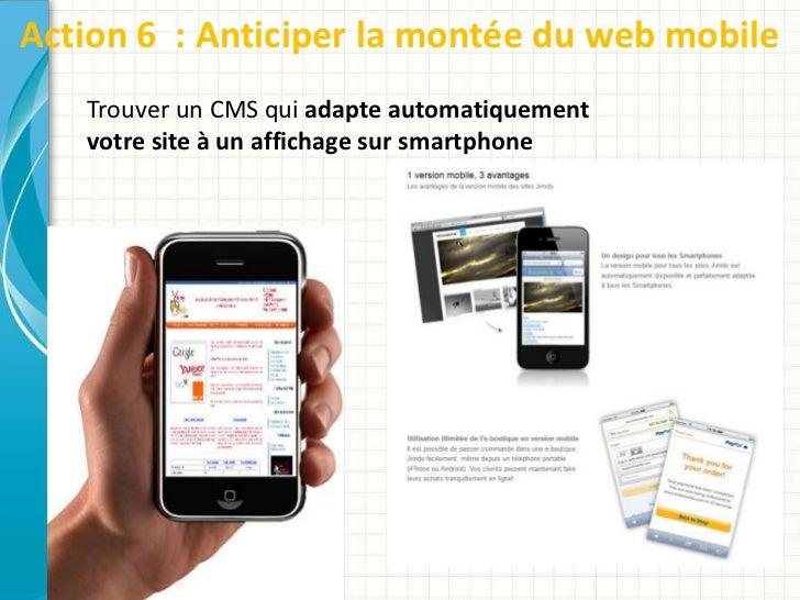 Action 6 : Anticiper la montée du web mobile   Trouver un CMS qui adapte automatiquement   votre site à un affichage sur s...