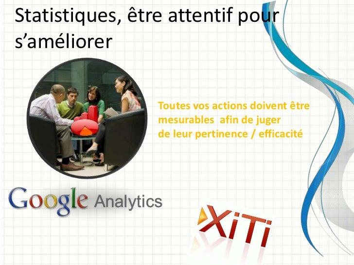 Statistiques, être attentif pours'améliorer                 Toutes vos actions doivent être                 mesurables afi...