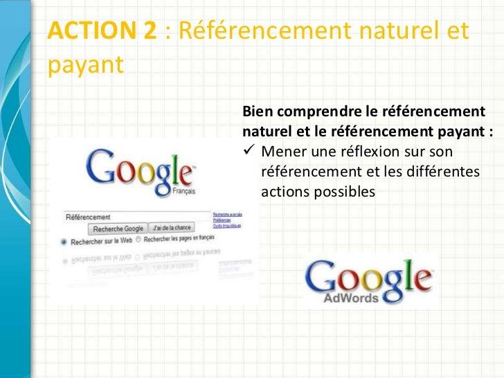 ACTION 2 : Référencement naturel etpayant                Bien comprendre le référencement                naturel et le réf...