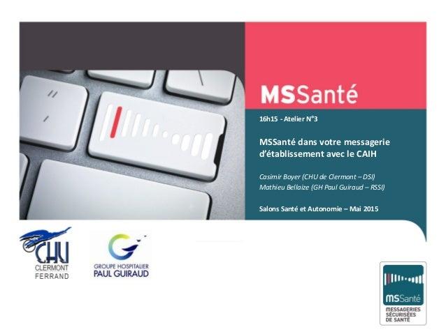 16h15 - Atelier N°3 MSSanté dans votre messagerie d'établissement avec le CAIH Casimir Boyer (CHU de Clermont – DSI) Mathi...