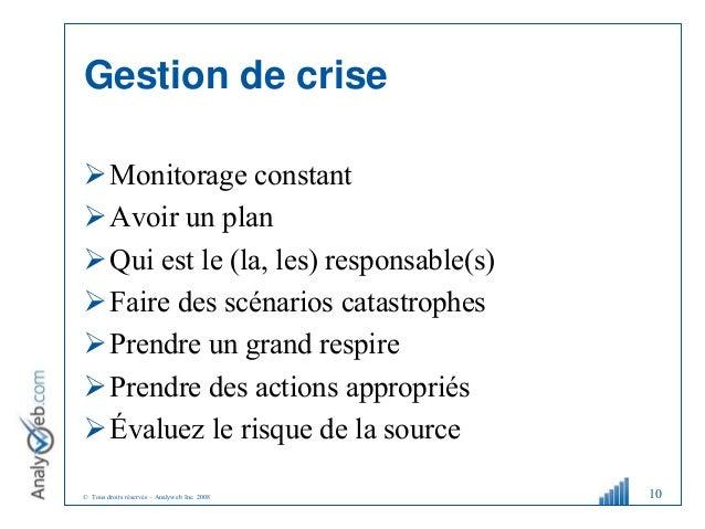 © Tous droits réservés – Analyweb Inc. 2008 Gestion de crise Monitorage constant Avoir un plan Qui est le (la, les) res...