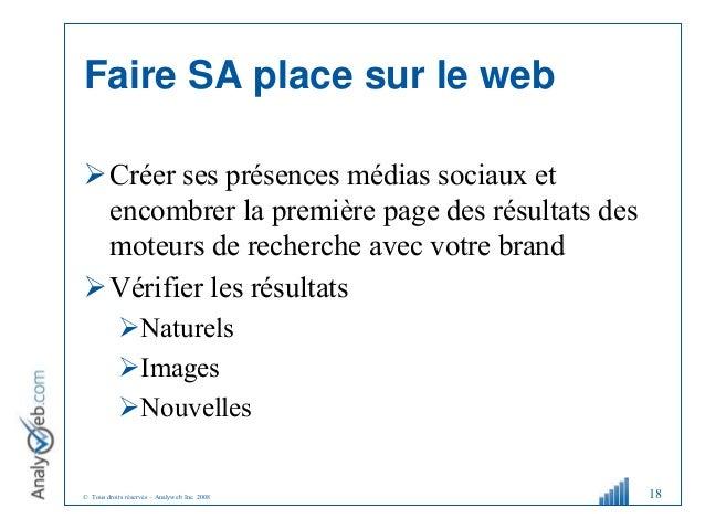 © Tous droits réservés – Analyweb Inc. 2008 Faire SA place sur le web Créer ses présences médias sociaux et encombrer la ...