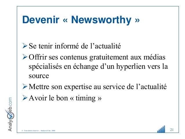 © Tous droits réservés – Analyweb Inc. 2008 Devenir « Newsworthy » Se tenir informé de l'actualité Offrir ses contenus g...