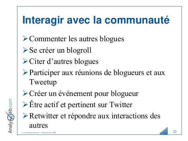 © Tous droits réservés – Analyweb Inc. 2008 Interagir avec la communauté Commenter les autres blogues Se créer un blogro...