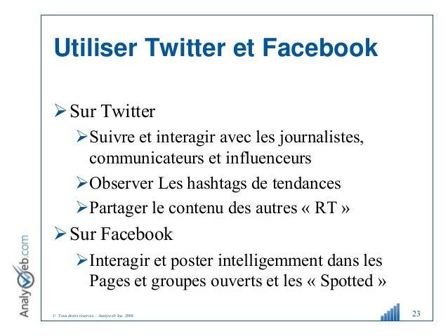 © Tous droits réservés – Analyweb Inc. 2008 Utiliser Twitter et Facebook Sur Twitter Suivre et interagir avec les journa...