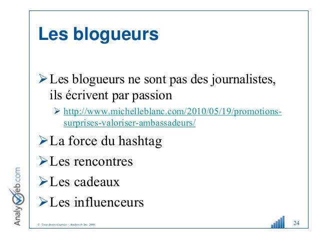© Tous droits réservés – Analyweb Inc. 2008 Les blogueurs Les blogueurs ne sont pas des journalistes, ils écrivent par pa...