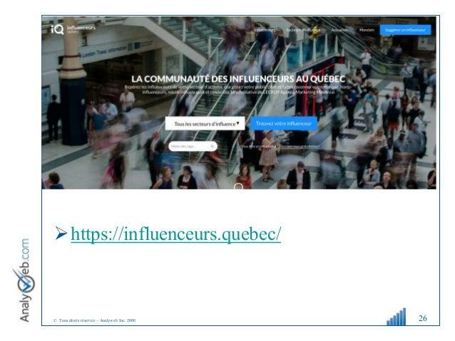 © Tous droits réservés – Analyweb Inc. 2008 https://influenceurs.quebec/ 26