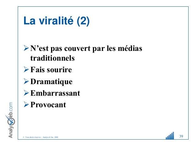 © Tous droits réservés – Analyweb Inc. 2008 La viralité (2) N'est pas couvert par les médias traditionnels Fais sourire ...