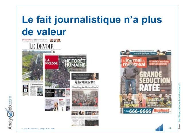 © Tous droits réservés – Analyweb Inc. 2008 Le fait journalistique n'a plus de valeur 4 Source:http://blogues.radio-canada...