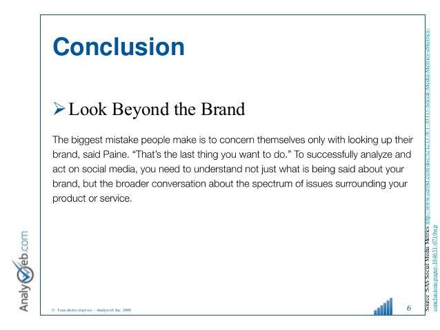 © Tous droits réservés – Analyweb Inc. 2008 Conclusion Look Beyond the Brand 6 Source:SASSocialMediaMetricshttp://www.scr...