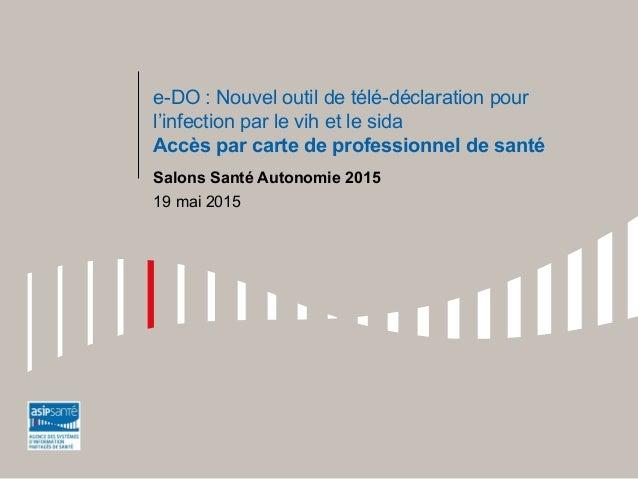 e-DO : Nouvel outil de télé-déclaration pour l'infection par le vih et le sida Accès par carte de professionnel de santé S...