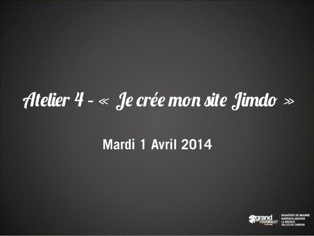 Atelier 4 – «Je crée mon site Jimdo» Mardi 1 Avril 2014