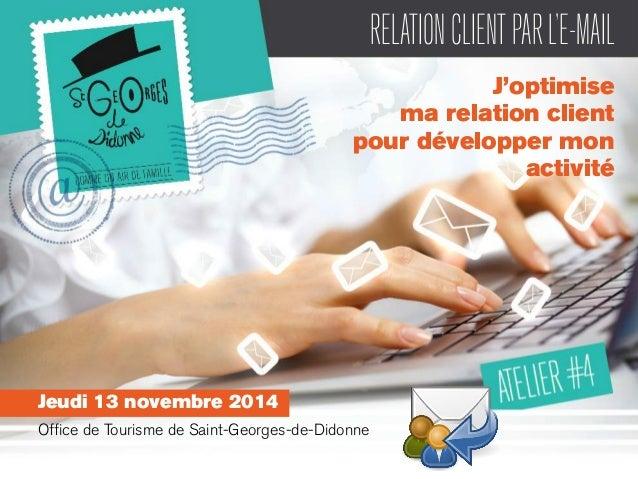 RELATION CLIENT PAR L'E-MAIL  J'optimise  ma relation client  pour développer mon  activité  Jeudi 13 novembre 2014  Offic...