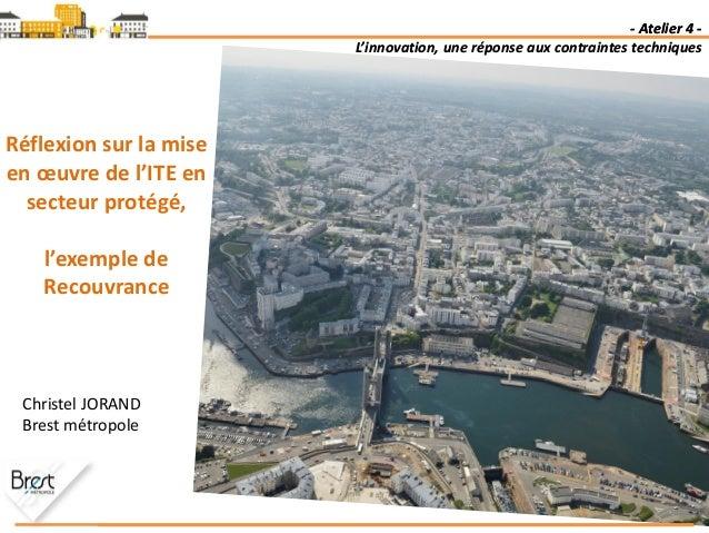 - Atelier 4 - L'innovation, une réponse aux contraintes techniques Réflexion sur la mise en œuvre de l'ITE en secteur prot...