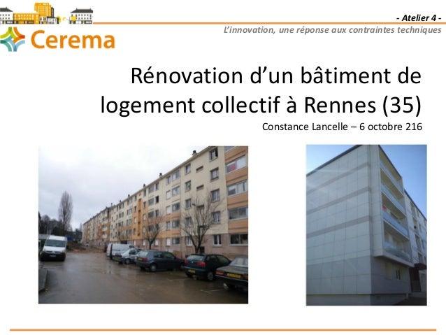 - Atelier 4 - L'innovation, une réponse aux contraintes techniques Rénovation d'un bâtiment de logement collectif à Rennes...