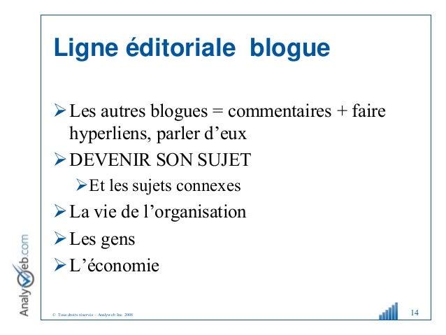 © Tous droits réservés – Analyweb Inc. 2008 Ligne éditoriale blogue Les autres blogues = commentaires + faire hyperliens,...