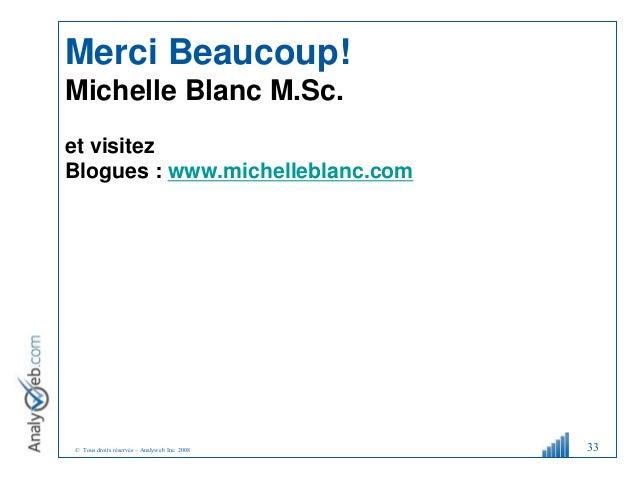 © Tous droits réservés – Analyweb Inc. 2008 33 Merci Beaucoup! Michelle Blanc M.Sc. et visitez Blogues : www.michelleblanc...