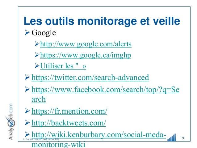 © Tous droits réservés – Analyweb Inc. 2008 Les outils monitorage et veille Google http://www.google.com/alerts https:/...