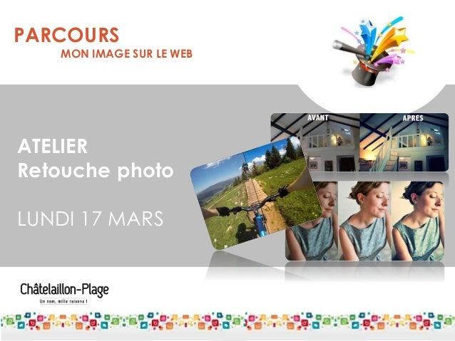 PARCOURS MON IMAGE SUR LE WEB ATELIER Retouche photo LUNDI 17 MARS