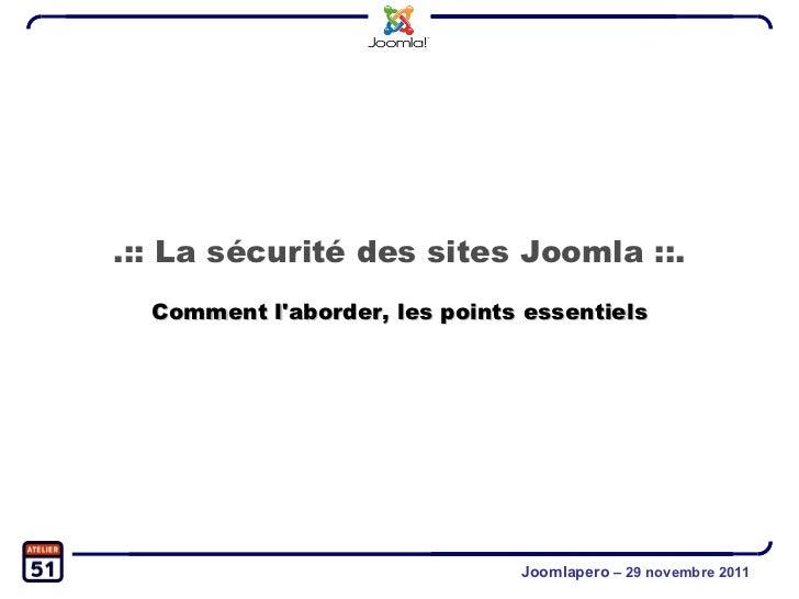 Joomlapero  – 29 novembre 2011 .:: La sécurité des sites Joomla ::. Comment l'aborder, les points essentiels