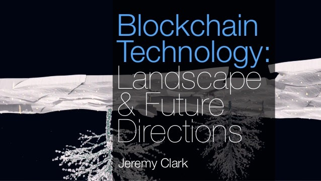 Jeremy Clark Blockchain Technology: Landscape & Future Directions