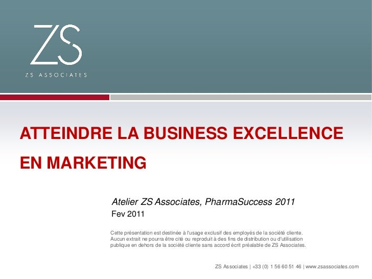 ATTEINDRE LA BUSINESS EXCELLENCEEN MARKETING         Atelier ZS Associates, PharmaSuccess 2011         Fev 2011         Ce...