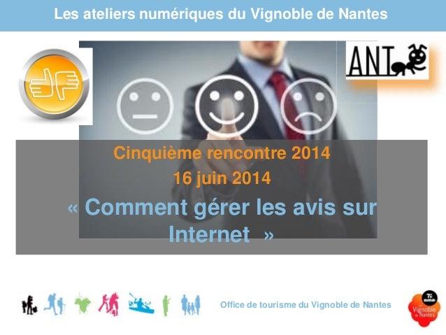 Les ateliers numériques du Vignoble de Nantes Office de tourisme du Vignoble de Nantes Cinquième rencontre 2014 16 juin 20...
